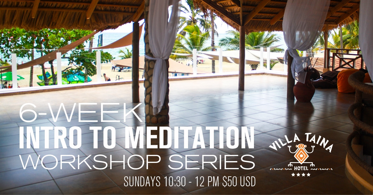 Intro to Meditation 6-Week Workshop at Villa Taina